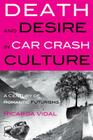 Death and Desire in Car Crash Culture: A Century of Romantic Futurisms Cover Image