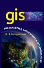 GIS: Fundamentals, Applications And Implementations Cover Image