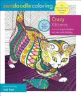 Zendoodle Coloring: Crazy Kittens: Fun-Loving Fur Babies to Color and Display Cover Image