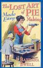 The Lost Art of Pie Making Made Easy: Made Easy Cover Image
