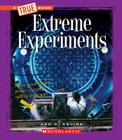 Extreme Experiments (A True Book: Extreme Science) (Library Edition) Cover Image
