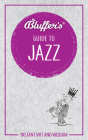 Bluffer's Guide To Jazz: Instant Wit and Wisdom (Bluffer's Guides) Cover Image