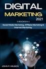 Digital Marketing 2021: 3 Books in 1: Social Media Marketing, Affiliate Marketing & Internet Marketing. Cover Image