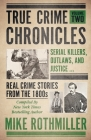 True Crime Chronicles: Serial Killers, Outlaws, And Justice ... Real Crime Stories From The 1800s Cover Image