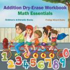 Addition Dry-Erase Workbook Math Essentials - Children's Arithmetic Books Cover Image