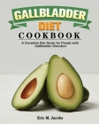 Gallbladder Diet Cookbook: A Complete Diet Guide for People with Gallbladder Disorders Cover Image
