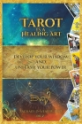Tarot Is a Healing Art: Develop Your Wisdom and Unleash Your Power Cover Image