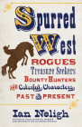 Spurred West: Rogues, Treasure Seekers, Bounty Hunters, and Colorful Characters Past and Present Cover Image
