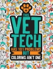 Vet Tech Adult Coloring Book: A Funny & Snarky Veterinary Technician Gift For Women, Men and Students. Cover Image