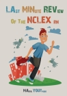 Last Minute Review of The NCLEX RN: The Ultimate Review Guide For the Over Night Study, Quick Tips and Tricks to Survive The NCLEX RN Cover Image