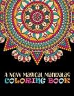 A New Magical Mandalas Coloring Book: The world's best mandala coloring book A Stress Management Coloring Book for adults Beautiful Mandalas For Seren Cover Image