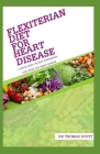 Flexiterian Diet for Heart Disease: A book guide on how flexiterian diet work for heart disease Cover Image