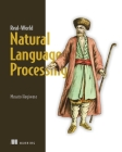 Real-World Natural Language Processing: Practical applications with deep learning Cover Image