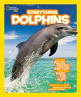 National Geographic Kids Everything Dolphins: Dolphin Facts, Photos, and Fun that Will Make You Flip Cover Image