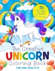 The Creative Unicorn Coloring Book for Kids Ages 4-8: 50 Magical, Full-Page Illustrations + 50 Confidence Quotes That Will Turn Every Child Into a Min Cover Image