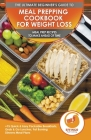 Meal Prepping Cookbook for Weight Loss: The Ultimate Beginners Guide to Meal Prep Recipes To Make Ahead of Time - 75 Quick & Easy Packable Breakfasts, Cover Image
