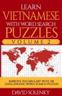 Learn Vietnamese with Word Search Puzzles Volume 2: Learn Vietnamese Language Vocabulary with 130 Challenging Bilingual Word Find Puzzles for All Ages Cover Image