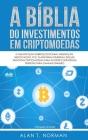 A Bíblia do Investimentos Em Criptomoedas: O Melhor Guia Sobre Blockchain, Mineração, Negociação, Ico, Plataforma Ethereum, Bolsas Cover Image