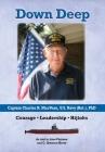 Down Deep: Captain Charles R. MacVean, U.S. Navy (Ret.), PhD: Courage - Leadership - Hijinks Cover Image