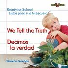We Tell the Truth/Decimos La Verdad (Bookworms: Ready for School) Cover Image