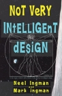 Not Very Intelligent Design: On the origin, creation and evolution of the theory of intelligent design Cover Image