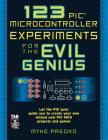 123 PIC Microcontroller Experiments for the Evil Genius Cover Image