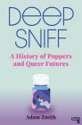 Deep Sniff: A History of Poppers and Queer Futures Cover Image