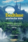 Bedtime Stories for Kids: A Collection of Short Tales with Positive Affirmations Age 6-8 Cover Image
