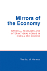 Mirrors of the Economy: National Accounts and International Norms in Russia and Beyond (Cornell Studies in Political Economy) Cover Image