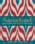 Samarkand: Recipes & Stories from Central Asia & The Caucasus Cover Image