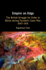 Empire on Edge: The British Struggle for Order in Belize During Yucatan's Caste War, 1847-1901 Cover Image