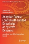 Adaptive-Robust Control with Limited Knowledge on Systems Dynamics: An Artificial Input Delay Approach and Beyond (Studies in Systems #257) Cover Image