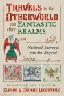 Travels to the Otherworld and Other Fantastic Realms: Medieval Journeys into the Beyond Cover Image