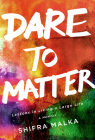 Dare to Matter: Lessons in Living a Large Life: A Memoir Cover Image
