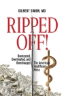 Ripped Off!: Overtested, Overtreated and Overcharged, the American Healthcare Mess Cover Image
