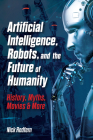 Artificial Intelligence, Robots, and the Future of Humanity: History, Myths, Movies & More Cover Image