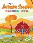 Autumn Scenes Coloring Book: An Adult Coloring Book Featuring Beautiful Autumn Scenes, Charming Animals! Cover Image
