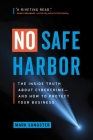 No Safe Harbor: The Inside Truth about Cybercrime--And How to Protect Your Business Cover Image