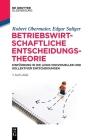 Betriebswirtschaftliche Entscheidungstheorie: Einführung in Die Logik Individueller Und Kollektiver Entscheidungen (de Gruyter Studium) Cover Image