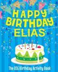 Happy Birthday Elias - The Big Birthday Activity Book: (Personalized Children's Book) Cover Image