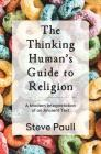 The Thinking Human's Guide to Religion: A Modern Interpretation of an Ancient Text Cover Image