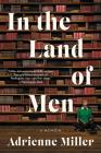 In the Land of Men: A Memoir Cover Image
