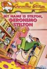 My Name Is Stilton, Geronimo Stilton (Geronimo Stilton #19): My Name Is Stilton, Geronimo Stilton Cover Image