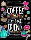Motivation Coloring Book for Adult: Coffee Is My Best Friend (Coffee, Animals and Flower Design Pattern) Cover Image