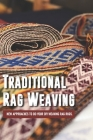 Traditional Rag Weaving: New Approaches To Do Your DIY Weaving Rag Rugs.: Weaving Patterns For Floor Loom Cover Image