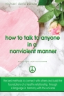 How to Talk to Anyone in a Nonviolent Manner: The best methods to connect with others and build the foundations of a healthy relationship, through a l Cover Image