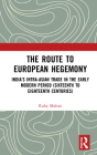 The Route to European Hegemony: India's Intra-Asian Trade in the Early Modern Period (Sixteenth to Eighteenth Centuries) Cover Image