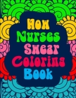 How Nurses Swear Coloring Book: An Anti Anxiety Coloring Book & A Swearing Color Book for Nurses, Women, or Men. Cover Image