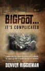 Bigfoot .... It's Complicated Cover Image