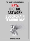 The Comprehensive Guide to NFTs, Digital Artwork, and Blockchain Technology Cover Image